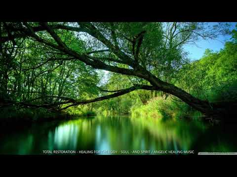 TOTAL RESTORATION   HEALING THE BODY   SOUL    AND SPIRIT, ANGELIC MUSIC 1