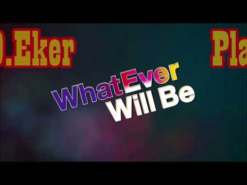 Whatever will be, will be        A D Eker  2021