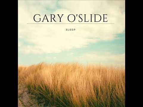 Gary O'Slide   Sleep