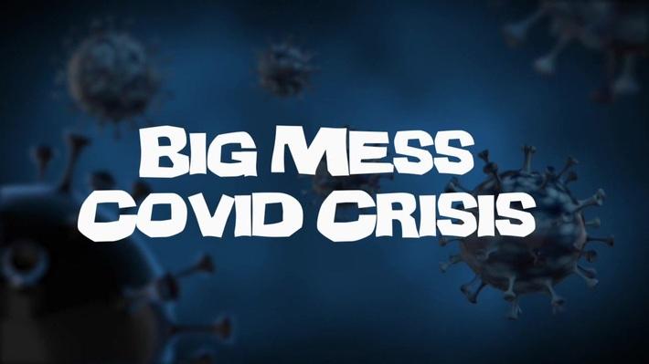 "Big Mess ""Covid Crisis"""