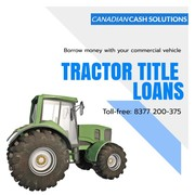Tractor Title Loans in Canada for instant cash needs
