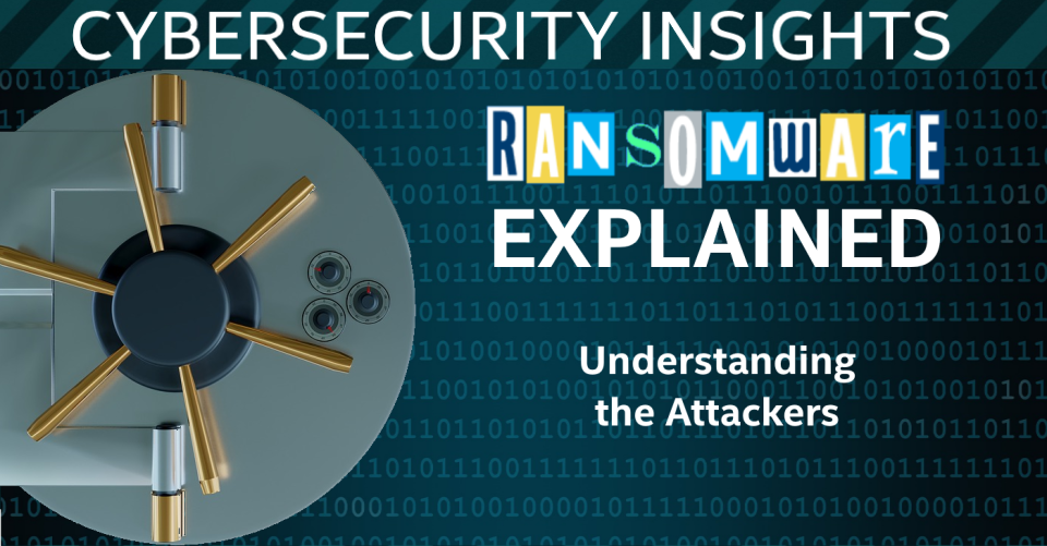 Ransomware Explained - Understanding the Attackers