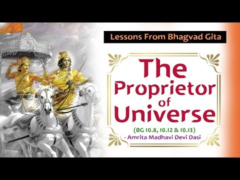 Lessons From Bhagvad Gita | The Proprietor Of Universe | Amrita Madhavi Devi Dasi
