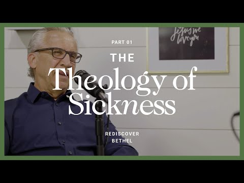 Bill Johnson: The Theology of Sickness and Healing   Rediscover Bethel