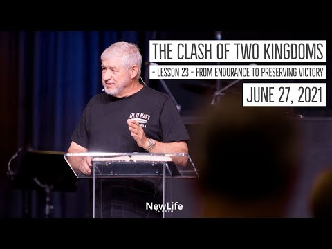 The Clash of Two Kingdoms - Lesson 23 - From Endurance to Preserving Victory - 6-27-21