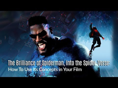 The Brilliance of Spiderman, Into the Spider-Verse: How To Use Its Concepts in Your Film