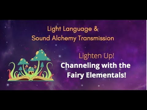 Lighten up, life doesn't have to be so serious!🌟 Light Language transmission w/ the Fairy Elementals