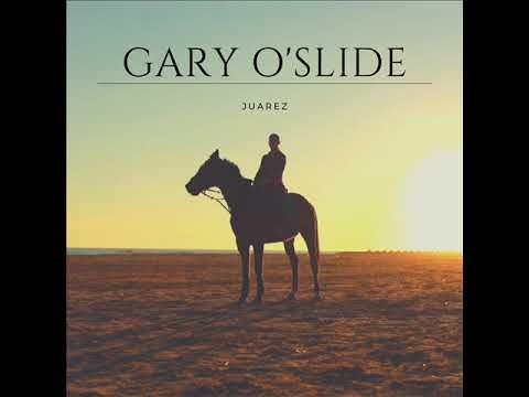 Gary O'Slide   Juarez
