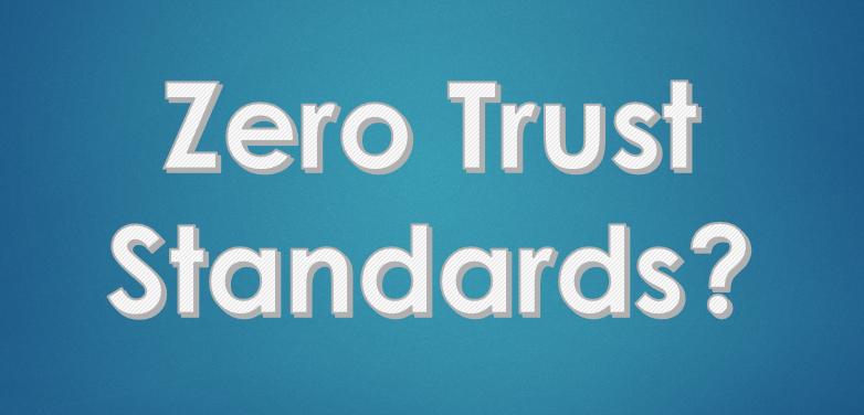 Where Are the Zero Trust Standards