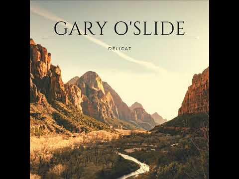 Gary O'Slide   Délicat