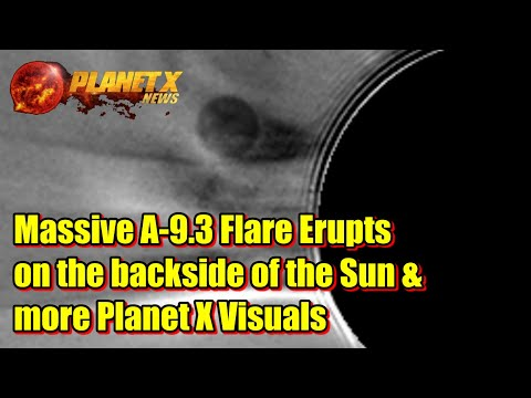 Massive A-9.3 Flare Erupts on the backside of the Sun & more Planet X Visuals