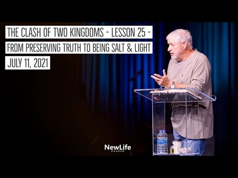 The Clash of Two Kingdoms - Lesson 25 - From Preserving Truth to Being Salt & Light - 7-11-21