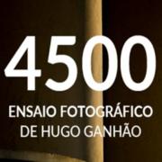 EXPOSIÇÃO: 4500 - Ensaio Fotográfico de Hugo Ganhão