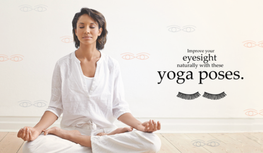 Treat Poor Eye Vision With These Yoga Exercises