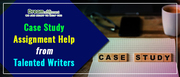 Case Study Assignment Help from Talented Writers