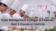 Best Hotel Management Colleges in Chennai