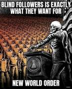 Blind Followers Is Exactly What They Want For Their New World Order