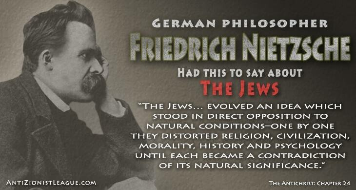 Friedrich Nietzsche on the jews,,,we see the results of this madness today