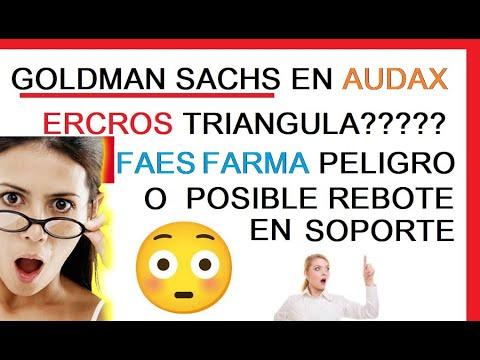 GOLDMAN SACHS EN AUDAX, ERCROS TRIANGULANDO Y FAES FARMA JUGANDO CON SOPORTE