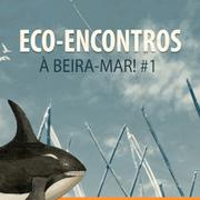 ECO-ENCONTROS à BEIRA-MAR#1