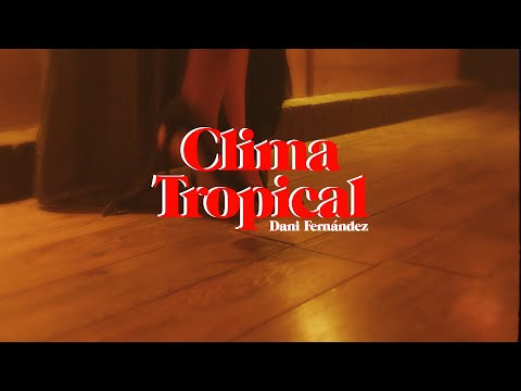 Dani Fernández - Clima Tropical (Videoclip Oficial)