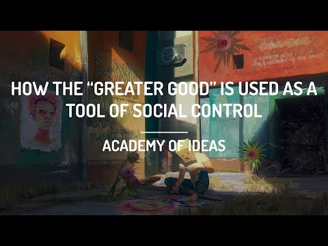 """How the """"Greater Good"""" is Used as a Tool of Social Control"""