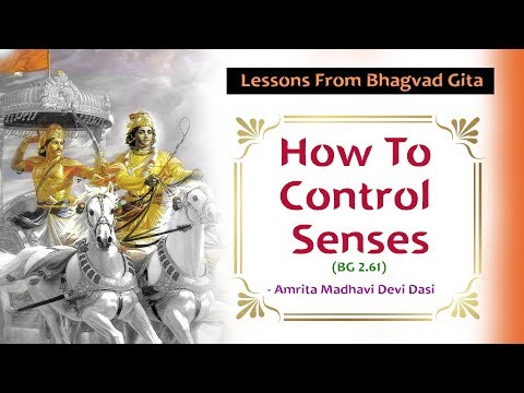 Practical Tips to Control the Senses | Lessons From Bhagvad Gita | Amrita Madhavi Devi Dasi