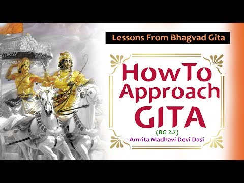 What is the best way to approach the Bhagavad Gita? Lessons From Bhagvad Gita | Amrita Madhavi