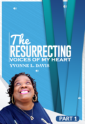 The Resurrecting Voices Of My Heart!