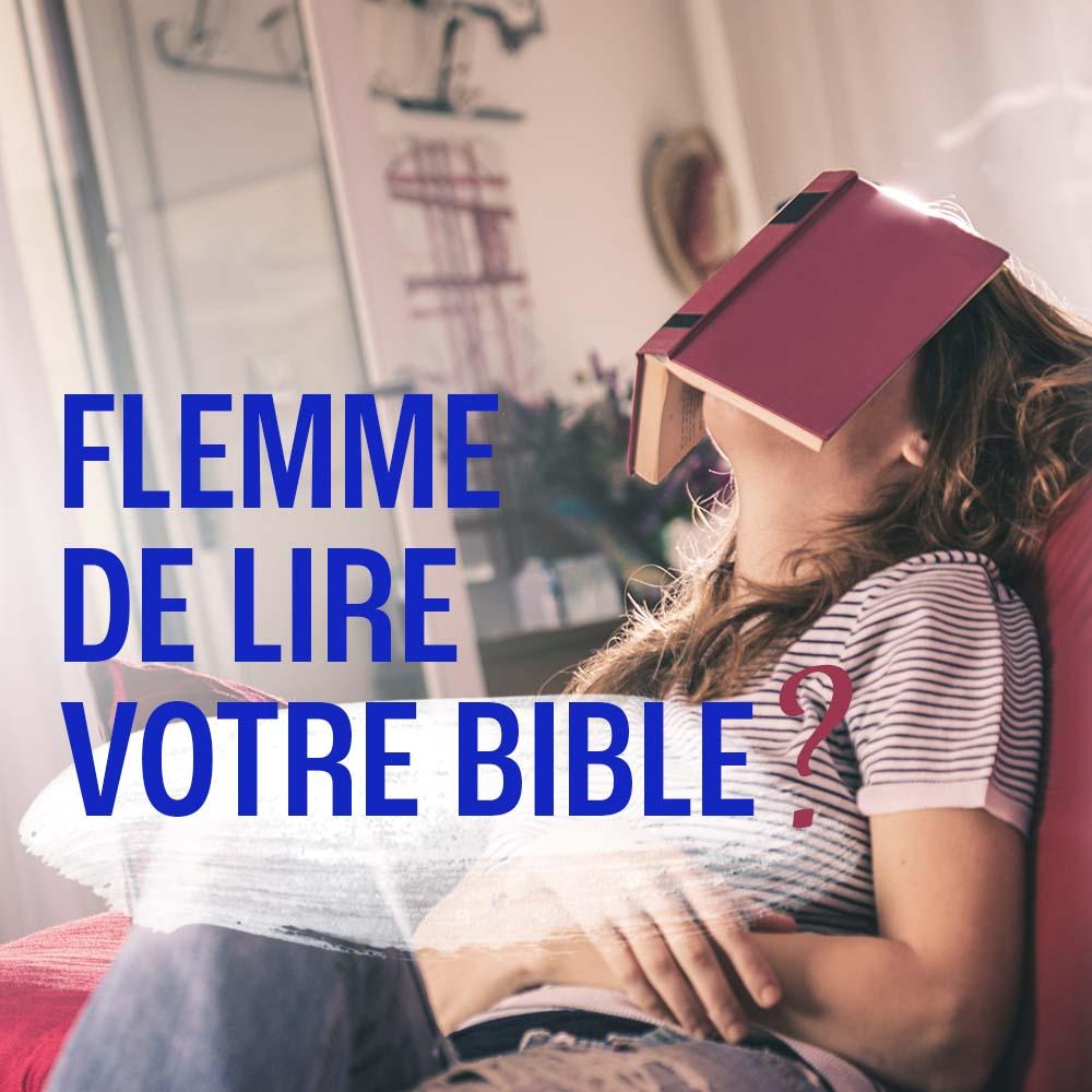 COMMENT ENTRETENIR SA FOI QUAND ON A LA FLEMME DE LIRE LA BIBLE ?