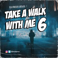 DJ I Rock Jesus Presents Take A Walk With Me 6
