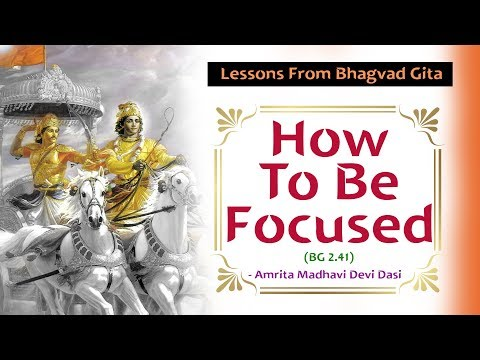 Lessons From Bhagvad Gita | How To Be Focused | Amrita Madhavi Devi Dasi | BG 2 41