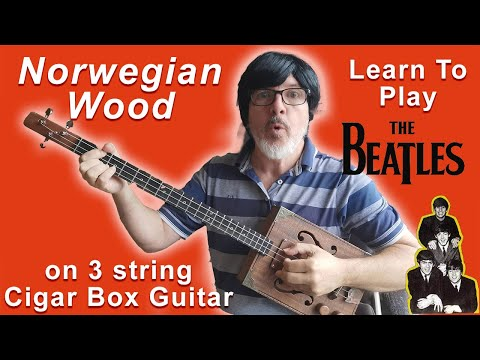 Learn To Play Beatles on 3 String Cigar Box Guitar - Norwegian Wood (This Bird Has Flown)