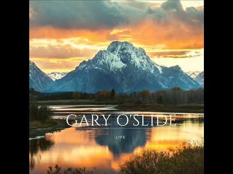 Gary O'Slide Life