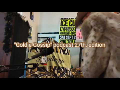 """Goldie Gossip"" podcast 27th. edition"