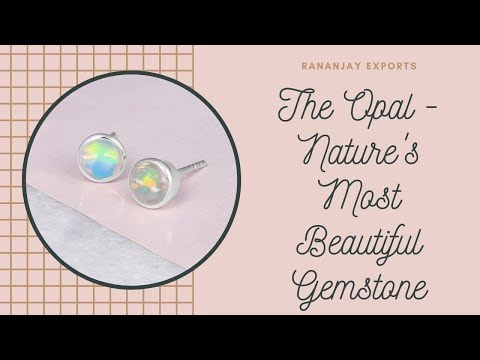 The Opal - Nature's Most Beautiful Gemstone