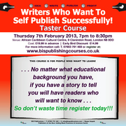 Writers Who Want To Self Publish Successfully! Taster Course  Thursday, 7th February, 2013 7:00pm until 8:30pm