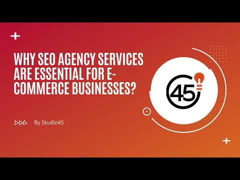 Why SEO Agency Services Are Essential For E-commerce Businesses? By Studio45
