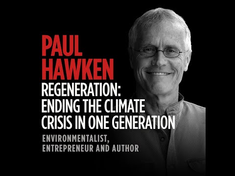 Paul Hawken & Regeneration: Ending the Climate Crisis in One Generation