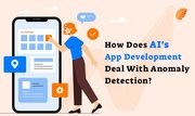 How Does AI App Development Deal With Anomaly Detection