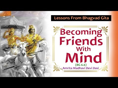 Lessons From Bhagvad Gita | Becoming Friends With Mind | Amrita Madhavi Devi Dasi | BG 6.6
